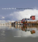 A A Year in the Life of Kingston Upon Thames