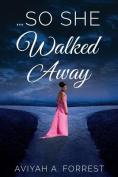 ...So She Walked Away