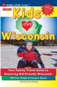 Kids Love Wisconsin, 3rd Edition