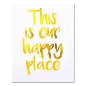 """""""This Is Our Happy Place"""" Gold Foil Art Print Small Poster - 300gsm Silk Paper Card Stock, Home Office Wall Art Decor, Inspirational Motivational Encouraging Quote 25cm x 20cm"""