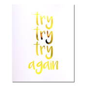 """""""Try Try Try Again"""" Gold Foil Art Print Small Poster - 300gsm Silk Paper Card Stock, Home Office Wall Art Decor, Inspirational Motivational Encouraging Quote 25cm x 20cm"""