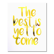 """""""The Best Is Yet To Come"""" Gold Foil Art Print Small Poster - 300gsm Silk Paper Card Stock, Home Office Wall Art Decor, Inspirational Motivational Encouraging Quote 25cm x 20cm"""